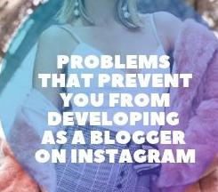 Problems that prevent you from developing as a blogger on Instagram