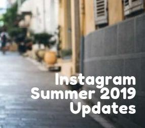 Instagram Summer 2019 Updates