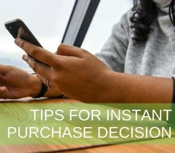 Tips for instant purchase decision
