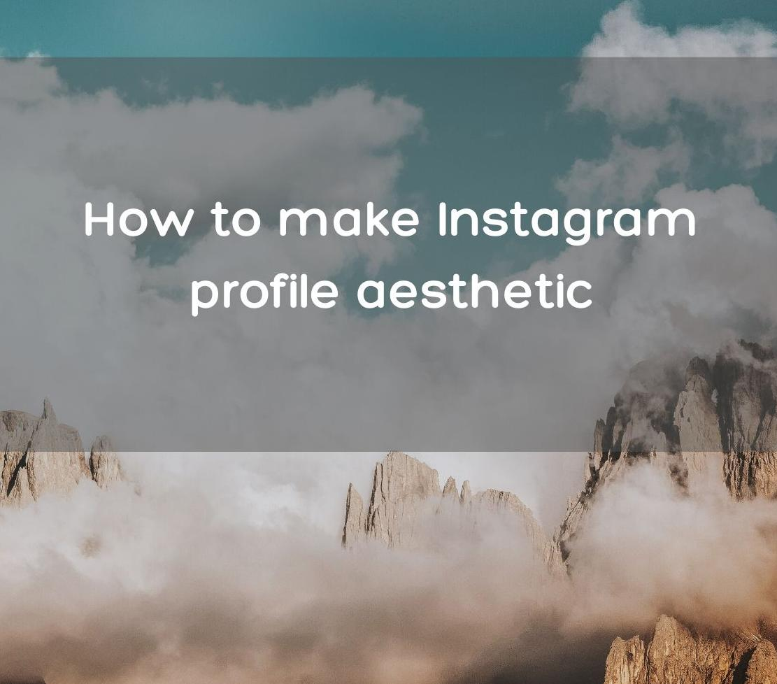 How to make Instagram profile aesthetic