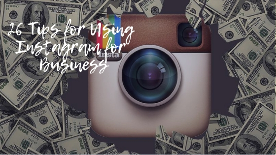 26 Tips for Using Instagram for Business