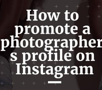 How to promote a photographer's profile on Instagram