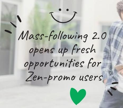 Mass-following 2.0 opens up fresh opportunities for Zen-promo users