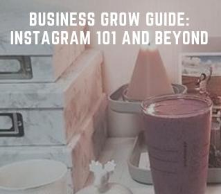 Business Grow Guide: Instagram 101 and Beyond